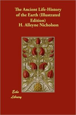The Ancient Life-History Of The Earth (Illustrated Edition)