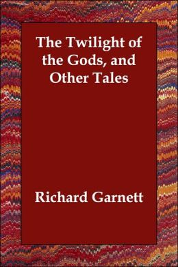The Twilight of the Gods, and Other Tale