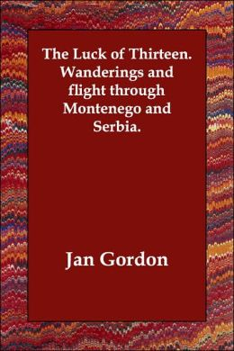 The Luck of Thirteen: Wanderings and Flight through Montenego and Serbia