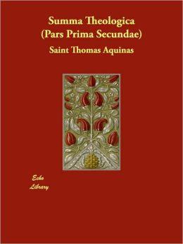 Summa Theologica (Pars Prima Secundae)