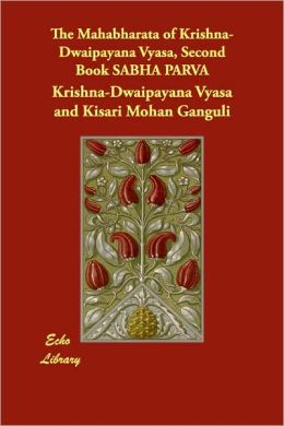 The Mahabharata Of Krishna-Dwaipayana Vyasa, Second Book Sabha Parva