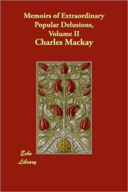 Memoirs of Extraordinary Popular Delusions, Volume 2