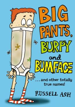 Big Pants, Burpy and Bumface