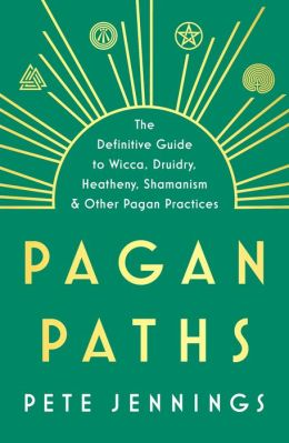 Pagan Paths: A Guide to Wicca, Druidry, Asatru Shamanism and Other Pagan Practices