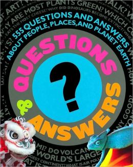 Questions and Answers: 555 Questions and Answers about People, Places, and Planet Earth