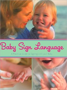 Baby Sign Language: A Practical Guide to Signing With Your Baby