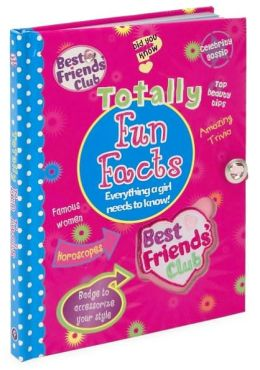 Totally Fun Facts: Everything a Girl Needs to Know! (Best Friends Club Series)