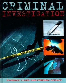 Criminal Investigation: Evidence, Clues, and Forensic Science