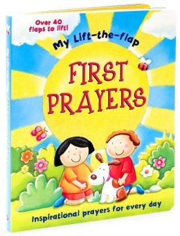 First Prayers: Inspirational Prayers for Every Day (My Lift-the-flap Series)