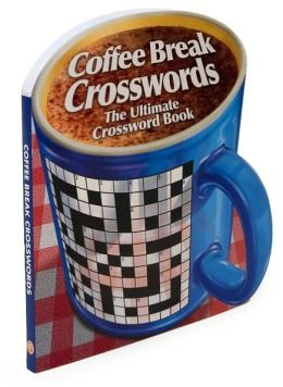 Coffee Break Crosswords: The Ultimate Crossword Book