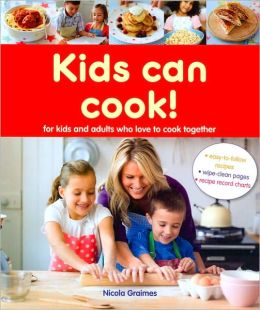 Kids Can Cook!: For Kids and Adults Who Love to Cook Together