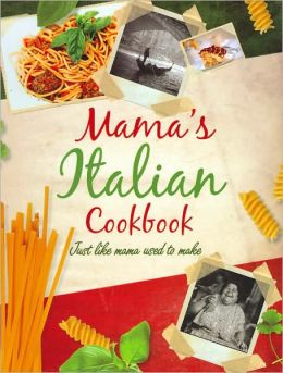 Mama's Italian Cooking: Just Like Mama Used to Make