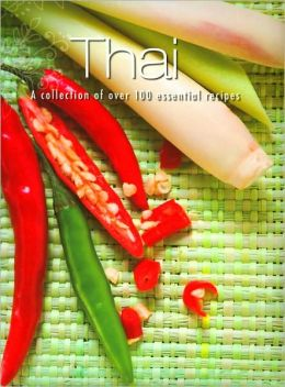 Thai: A Collection of over 100 Essential Recipes