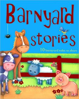 Barn Yard Stories: 10 Barnyard Tales to Share