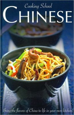 Cooking School Chinese: Bring the Flavors of China to Life in Your Own Kitchen!