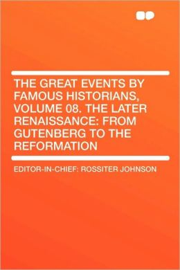 The Great Events By Famous Historians, Volume 08. The Later Renaissance