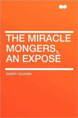 The Miracle Mongers, An Expose