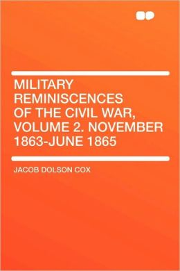 Military Reminiscences Of The Civil War, Volume 2. November 1863-June 1865