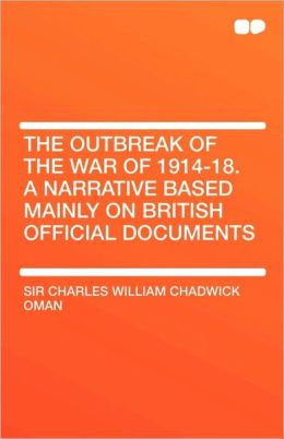 The Outbreak Of The War Of 1914-18. A Narrative Based Mainly On British Official Documents