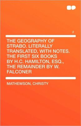 The Geography Of Strabo. Literally Translated, With Notes. The First Six Books By H.C. Hamilton, Esq., The Remainder By W. Falconer Vol 2