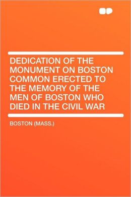 Dedication of the Monument on Boston Common Erected to the Memory of the Men of Boston Who Died in the Civil War