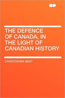 The Defence of Canada, in the Light of Canadian History