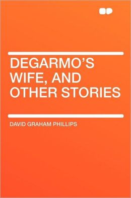 Degarmo's Wife, and Other Stories