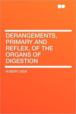 Derangements, Primary and Reflex, of the Organs of Digestion