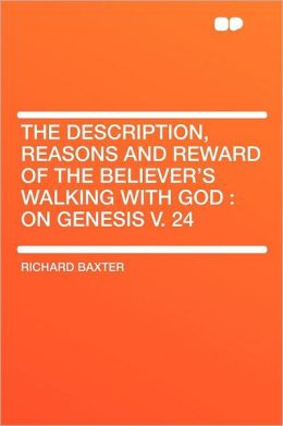 The Description, Reasons and Reward of the Believer's Walking With God: on Genesis V. 24