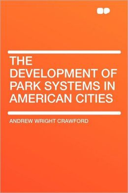 The Development of Park Systems in American Cities