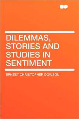 Dilemmas, Stories and Studies in Sentiment
