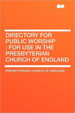 Directory for Public Worship: for Use in the Presbyterian Church of England