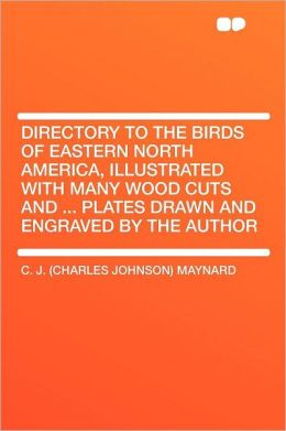Directory to the Birds of Eastern North America, Illustrated With Many Wood Cuts and ... Plates Drawn and Engraved by the Author