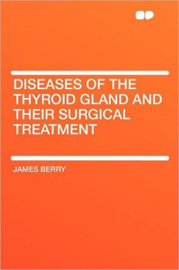 Diseases of the Thyroid Gland and Their Surgical Treatment