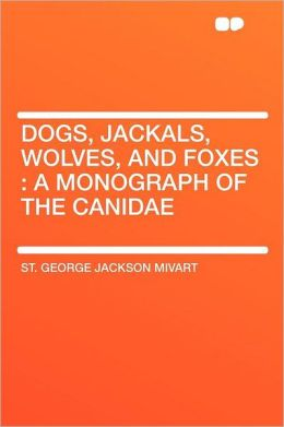 Dogs, Jackals, Wolves, and Foxes: a Monograph of the Canidae