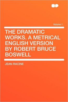 The Dramatic Works. a Metrical English Version by Robert Bruce Boswell Volume 1