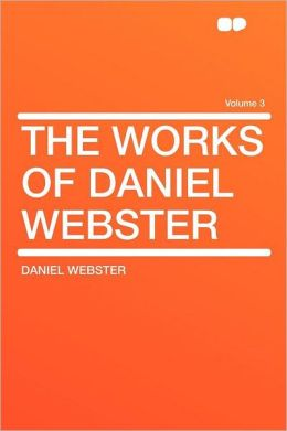 The Works of Daniel Webster Volume 3
