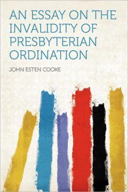 An Essay on the Invalidity of Presbyterian Ordination