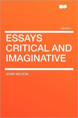 Essays Critical and Imaginative Volume 1