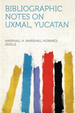Bibliographic Notes on Uxmal, Yucatan
