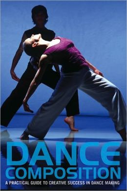 Dance Composition: A Practical Guide to Creative Success in Dance Making [With DVD]