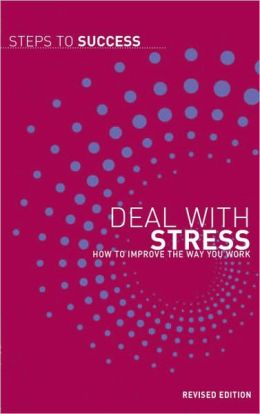 Deal With Stress: How To Improve The Way You Work
