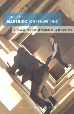 Maverick Screenwriting: A Manual for the Adventurous Screenwriter