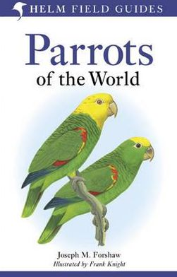 Parrots of the World: A Field Guide