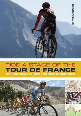 Ride a Stage of the Tour de France: The Legendary Climbs and How to Ride Them