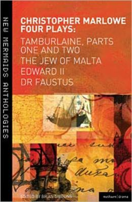 Marlowe: Four Plays: Tamburlaine, Parts One and Two, The Jew of Malta, Edward II and Dr Faustus