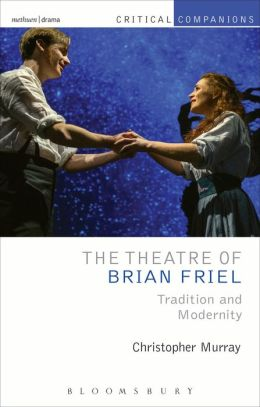 The Theatre of Brian Friel: Tradition and Modernity