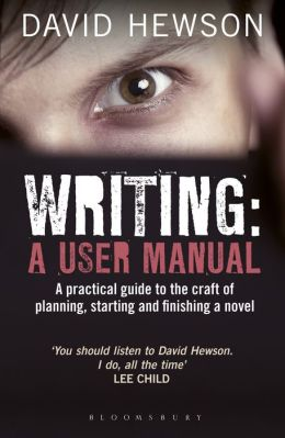 Writing: A User's Manual: A practical guide to planning, starting and finishing a novel