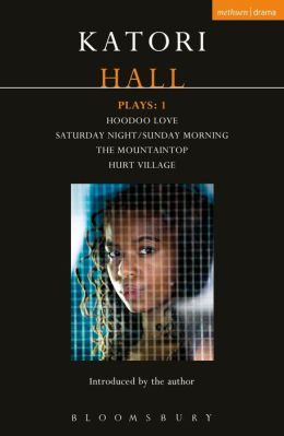 Katori Hall Plays One: Hoodoo Love; Saturday Night/Sunday Morning; The Mountaintop; Hurt Village