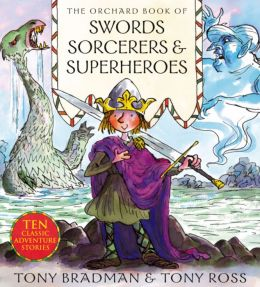 The Orchard Book of Swords Sorcerers & Superheroes